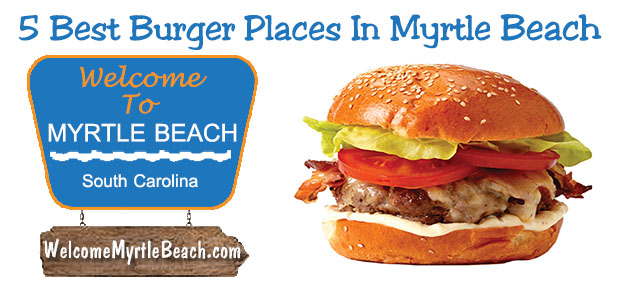 5 Best Burger Places In Myrtle Beach Restaurant